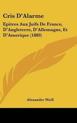 Cris D'Alarme: Epitres Aux Juifs de France, D'Angleterre, D'Allemagne, Et D'Amerique (1889) by Alexandre Weill image