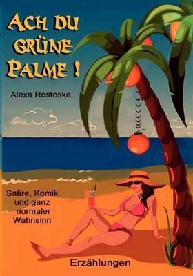 Ach, Du Grune Palme by Alexa Rostoska