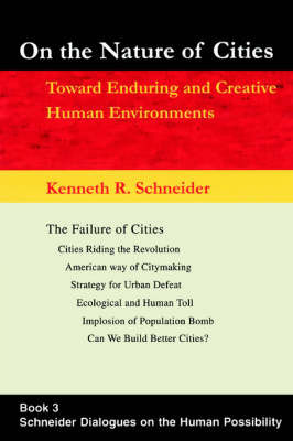 On the Nature of Cities: Toward Enduring and Creative Human Environments by Kenneth R Schneider