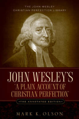 John Wesley's 'a Plain Account of Christian Perfection.' the Annotated Edition. by John Wesley