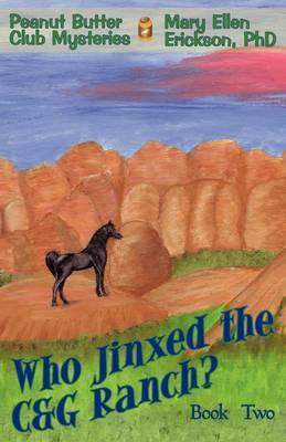Who Jinxed the C&g Ranch? : Peanut Butter Club Mysteries: Book 2 by Mary Ellen Erickson PhD