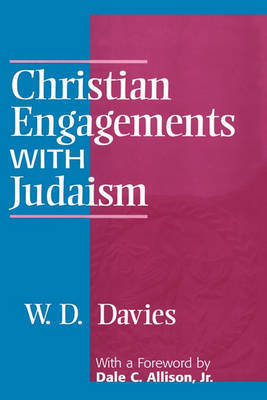 Christian Engagements with Judaism by W.D. Davies