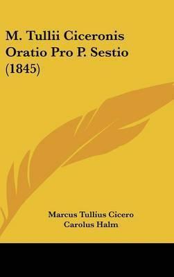 M. Tullii Ciceronis Oratio Pro P. Sestio (1845) by Marcus Tullius Cicero