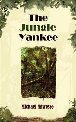 The Jungle Yankee by Michael Ngwesse image
