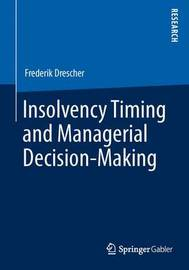 Insolvency Timing and Managerial Decision-Making by Frederik Drescher
