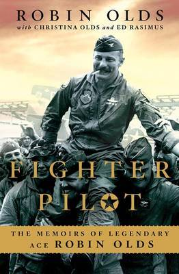 Fighter Pilot: The Memoirs of Legendary Ace Robin Olds by Robin Olds image