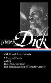 Philip K. Dick: Valis and Later Novels (Loa #193) by Philip K. Dick