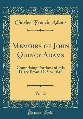Memoirs of John Quincy Adams, Vol. 12 by Charles Francis Adams image