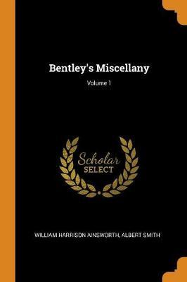 Bentley's Miscellany; Volume 1 by William , Harrison Ainsworth