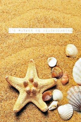 I'd Rather Be Beachcombing by Beach Bum Press