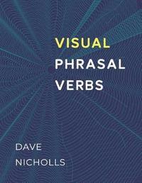 Visual Phrasal Verbs by David Nicholls