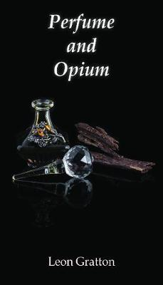 Perfume and Opium by Leon Gratton
