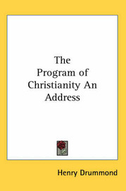 The Program of Christianity An Address by Henry Drummond image