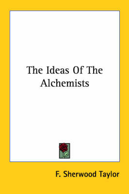The Ideas of the Alchemists by F.Sherwood Taylor image