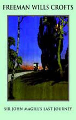 Sir John Magill's Last Journey by Freeman Wills Crofts