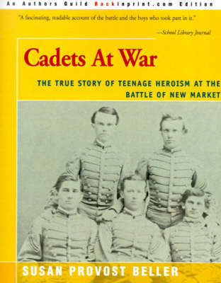 Cadets at War: The True Story of Teenage Heroism at the Battle of New Market by Susan Provost Beller