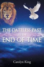 The Dateless Past to the End of Time by Carolyn King (The Royal Society of New Zealand)