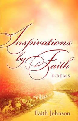 Inspirations by Faith: Poems by Faith, Johnson image