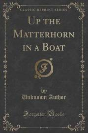 Up the Matterhorn in a Boat (Classic Reprint) by Unknown Author image
