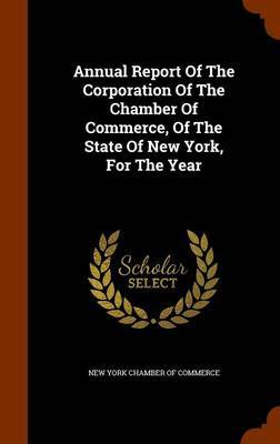 Annual Report of the Corporation of the Chamber of Commerce, of the State of New York, for the Year
