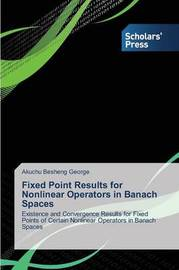 Fixed Point Results for Nonlinear Operators in Banach Spaces by Besheng George Akuchu
