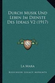 Durch Musik Und Leben Im Dienste Des Ideals V2 (1917) by La Mara