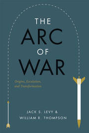 The Arc of War by Jack S. Levy
