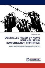 Obstacles Faced by News Journalists in Investigative Reporting by kediretswe pule