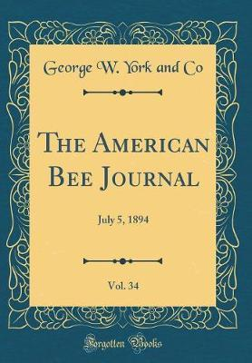 The American Bee Journal, Vol. 34 by George W York and Co