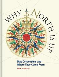 Why North is Up by Mick Ashworth