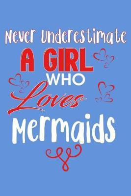 Never Underestimate A Girl Who Loves Mermaids by Green Cow Land