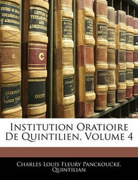 Institution Oratioire de Quintilien, Volume 4 by Charles Louis Fleury Panckoucke image