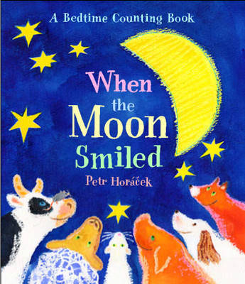 When the Moon Smiled by Petr Horacek