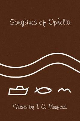 Songlines of Ophelia by T. G. Munford