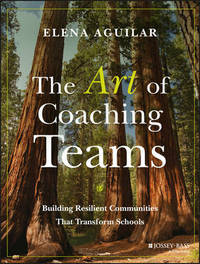 The Art of Coaching Teams by Elena Aguilar