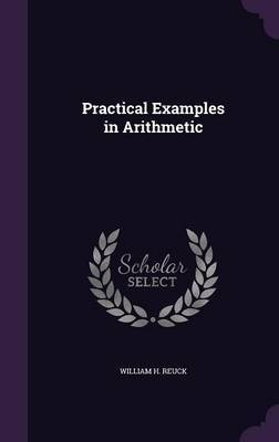 Practical Examples in Arithmetic by William H Reuck image