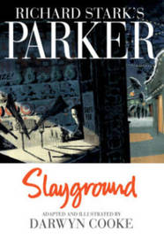 Richard Stark's Parker Slayground by Darwyn Cooke