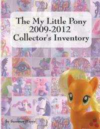 The My Little Pony 2009-2012 Collector's Inventory by Summer Hayes