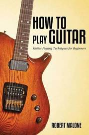 How to Play Guitar by Robert Malone