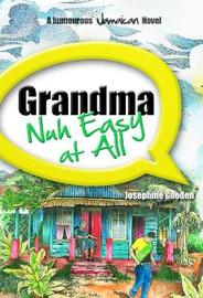Grandma Nuh Easy At All by Josephine Gooden