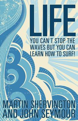 Life: You Can't Stop the Waves But You Can Learn How to Surf! by Martin Shervington image