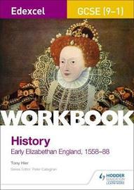 Edexcel GCSE (9-1) History Workbook: Early Elizabethan England, 1558-88 by Tony Hier