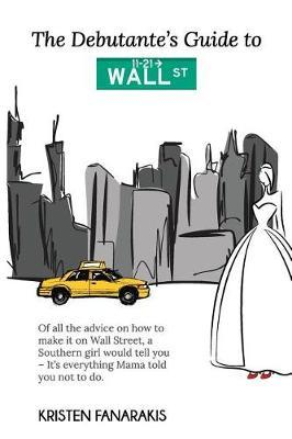 The Debutante's Guide to Wall Street by Kristen Fanarakis