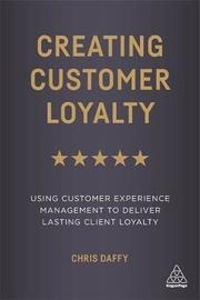 Creating Customer Loyalty by Chris Daffy