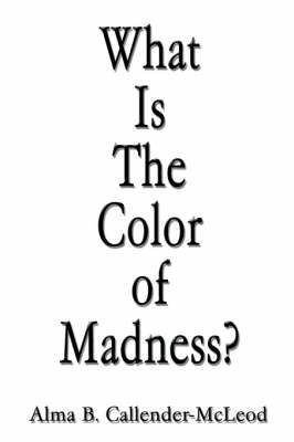 What Is The Color of Madness? by Alma, B. Callender-McLeod image
