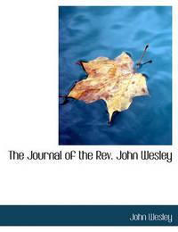 The Journal of the REV. John Wesley by John Wesley