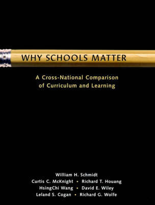 Why Schools Matter: A Cross-national Comparison of Curriculum and Learning by W.H. Schmidt