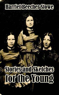Stories and Sketches for the Young by Harriet Beecher Stowe