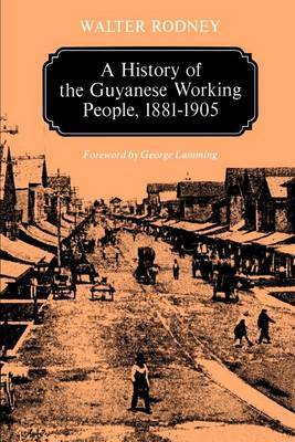 A History of the Guyanese Working People, 1881-1905 by Walter Rodney