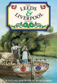 The Leeds and Liverpool Canal: A History and Guide by Mike Clarke image